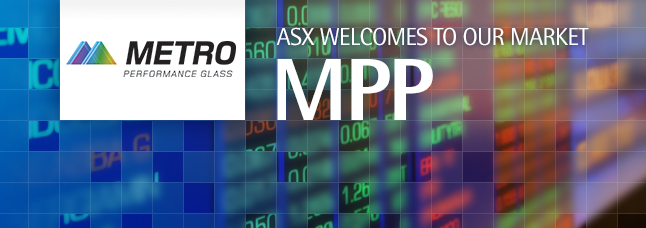 ASX welcomes Metro Performance Glass Limited